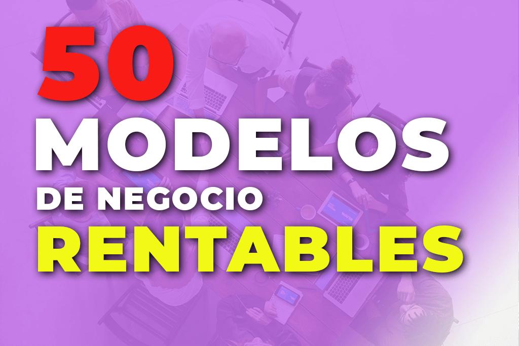 50MODELOS DE NEGOCIO RENTABLES