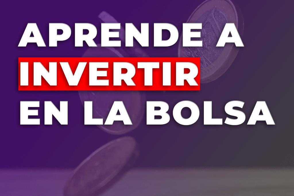 APRENDE A INVERTIR EN LA BOLSA