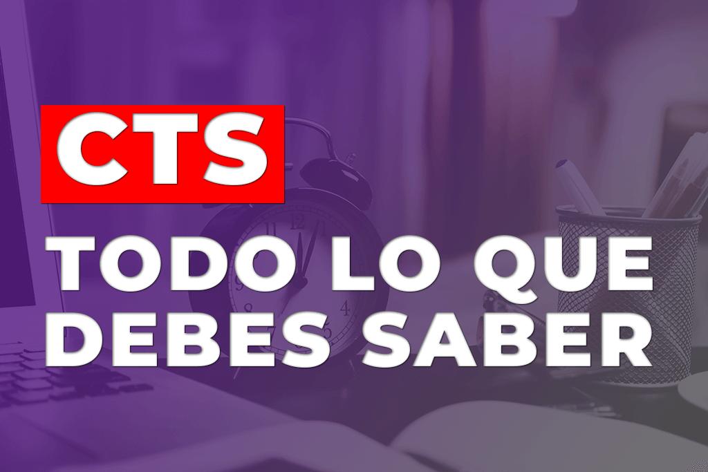 CTS TODO LO QUE DEBES SABER