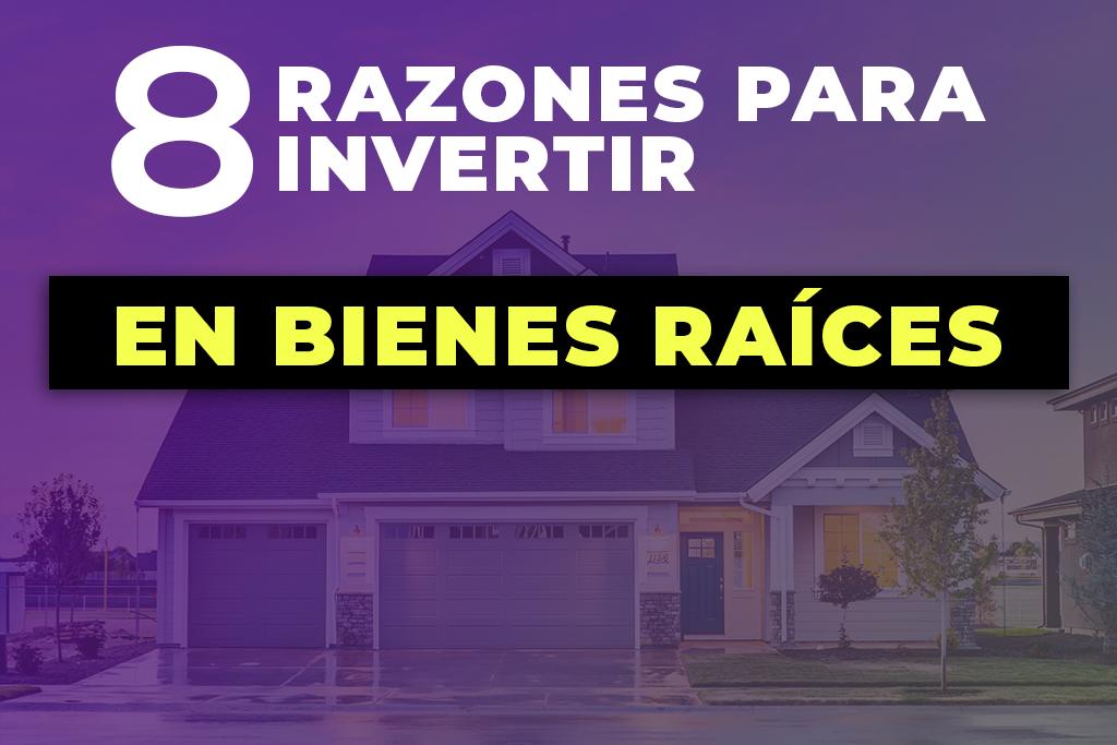 8 RAZONES PARA INVERTIR EN BIENES RAÍCES