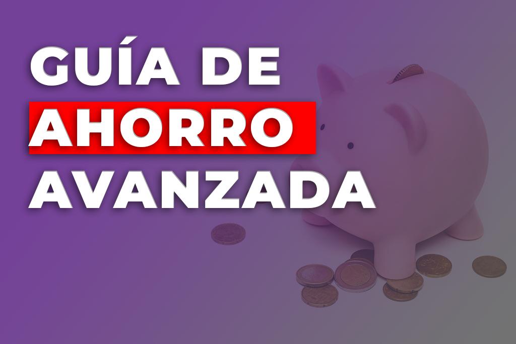 GUÍA DE AHORRO AVANZADA