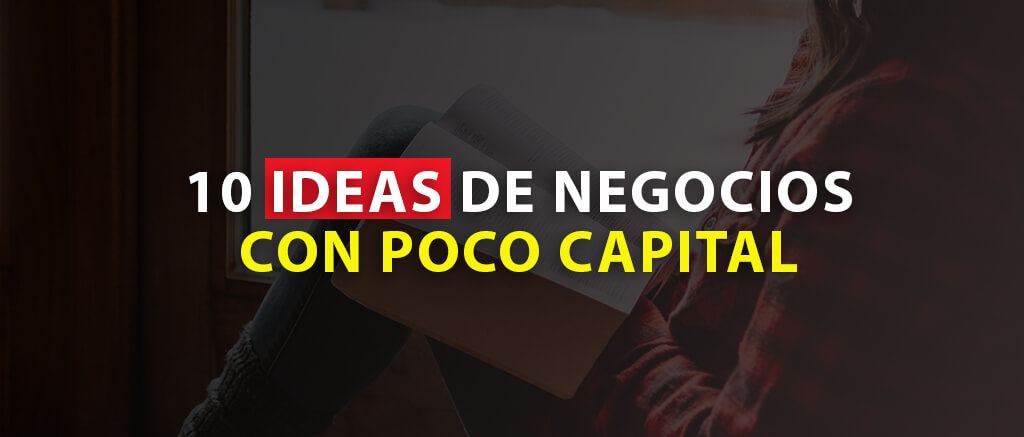 10 IDEAS CON POCO CAPITAL