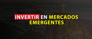 INVERTIR EN MERCADOS EMERGENTES
