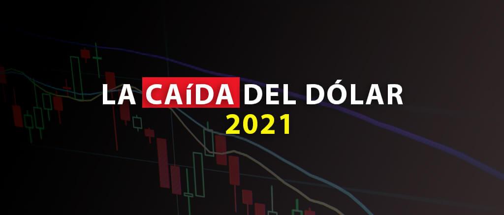 La caída del dólar 2021