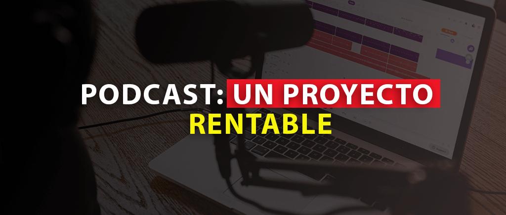 Podcast: Un proyecto Rentable