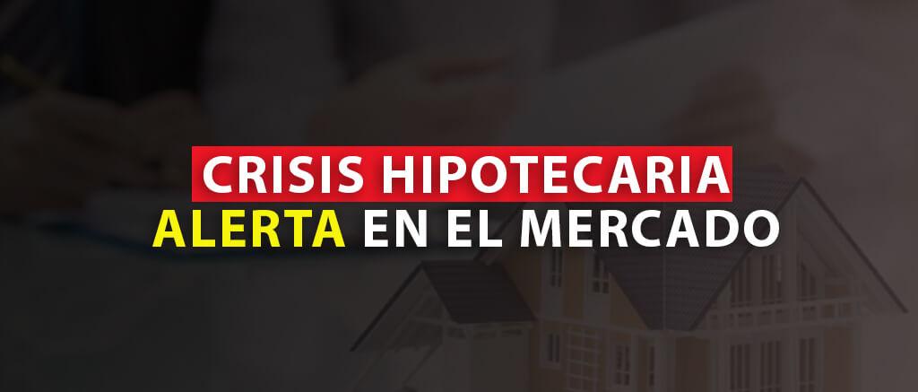 CRISIS HIPOTECARIA 2021